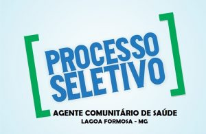 PREFEITURA MUNICIPAL DE LAGOA FORMOSA, DIVULGA EDITAL PARA PROCESSO SELETIVO PÚBLICO DE AGENTE COMUNITÁRIO DE SAÚDE.